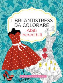 Abiti incredibili. Libri antistress da colorare.pdf