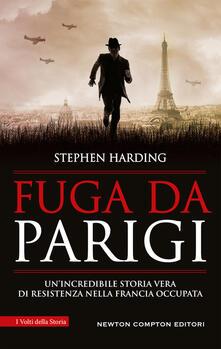 Fuga da Parigi. Un'incredibile storia vera di Resistenza nella Francia occupata - Stephen Harding - copertina