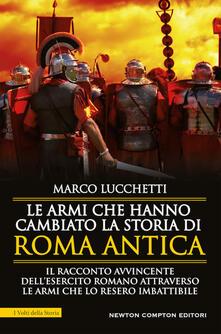 Le armi che hanno cambiato la storia di Roma antica - Marco Lucchetti - copertina