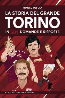 La storia del grande Torino in 501 domande e risposte - Franco Ossola - ebook
