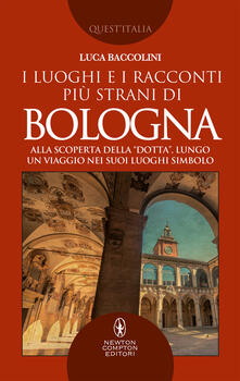 I luoghi e i racconti più strani di Bologna - Luca Baccolini - ebook