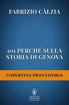 101 perché sulla storia di Genova che non puoi non sapere - Fabrizio Càlzia - ebook