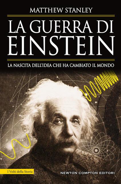 La guerra di Einstein. La nascita dell'idea che ha cambiato il mondo - Marzio Petrolo,Matthew Stanley - ebook