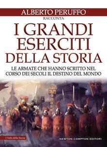 I grandi eserciti della storia. Le armate che hanno scritto nel corso dei secoli il destino del mondo - Alberto Peruffo - ebook