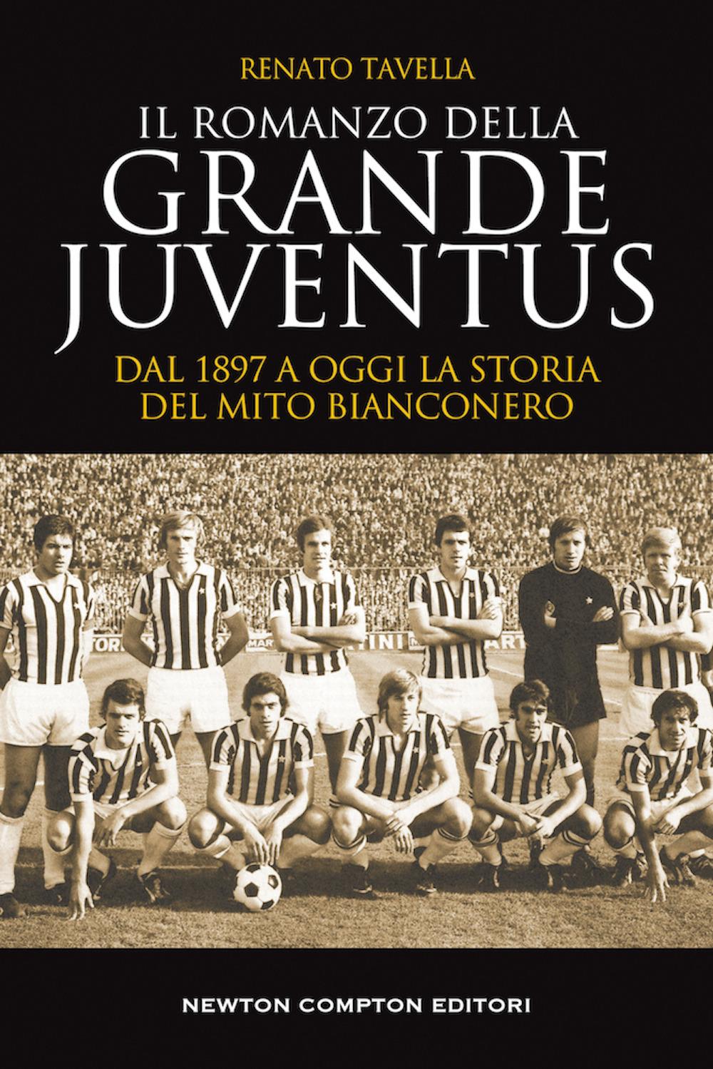 Image of Il romanzo della grande Juventus. Dal 1897 a oggi. La storia del mito bianconero