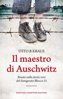 Il maestro di Auschwitz - Otto B Kraus,Laura Miccoli - ebook