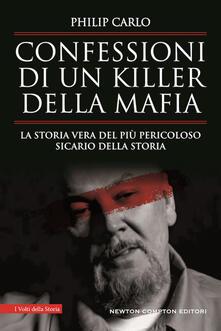 Confessioni di un killer della mafia. La storia vera del più pericoloso sicario della storia - Philip Carlo - copertina
