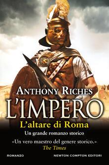 L' altare di Roma. L'impero - Anthony Riches - copertina