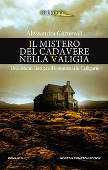 Il mistero del cadavere nella valigia. Uno strano caso per il commissario Calligaris - Alessandra Carnevali - copertina