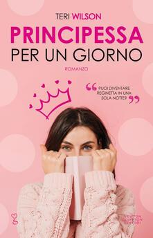 Principessa per un giorno - Anna M. Vivaldi,Teri Wilson - ebook