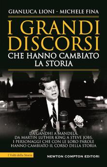 I grandi discorsi che hanno cambiato la storia - Gianluca Lioni,Michele Fina - copertina