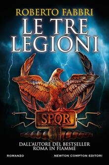 Le tre legioni - Rosa Prencipe,Roberto Fabbri - ebook