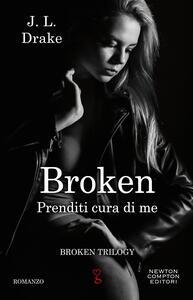 Libro Prenditi cura di me. Broken trilogy J. L. Drake