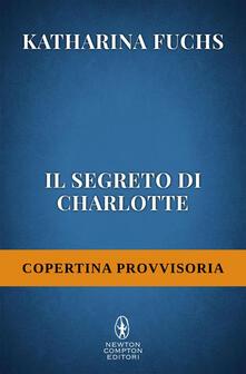 Il segreto di Charlotte - Paola Slaviero,Katharina Fuchs - ebook