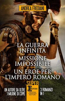 La guerra infinita-Missione impossibile-Un eroe per l'impero romano - Andrea Frediani - ebook