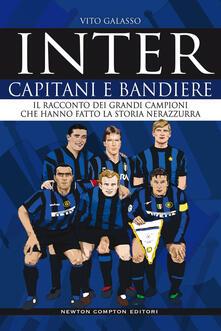 Inter. Capitani e bandiere. Il racconto dei grandi campioni che hanno fatto la storia nerazzurra - Vito Galasso - ebook
