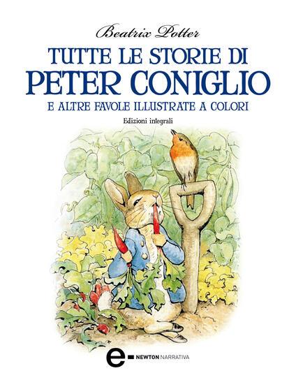 Tutte le storie di Peter Coniglio e altre favole illustrate a colori. Ediz. integrale - Beatrix Potter - ebook