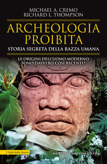 Archeologia proibita. Storia segreta della razza umana - Michael A. Cremo,Richard L. Thompson - copertina