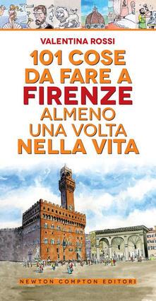 101 cose da fare a Firenze almeno una volta nella vita - Valentina Rossi - copertina