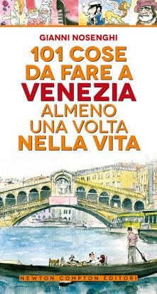 101 cose da fare a Venezia almeno una volta nella vita - Gianni Nosenghi - copertina