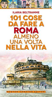 101 cose da fare a Roma almeno una volta nella vita - Ilaria Beltramme - copertina