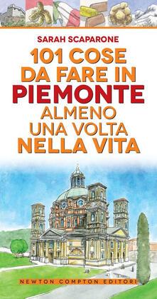 101 cose da fare in Piemonte almeno una volta nella vita - Sarah Scaparone - copertina
