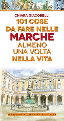101 cose da fare nelle Marche almeno una volta nella vita - Chiara Giacobelli - copertina
