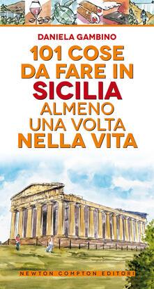 101 cose da fare in Sicilia almeno una volta nella vita - Daniela Gambino - copertina