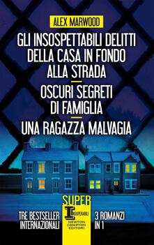 Gli insospettabili delitti della casa in fondo strada-Oscuri segreti di famiglia-Una ragazza malvagia - Alex Marwood - ebook