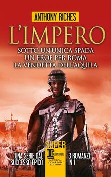 L' impero: Sotto un'unica spada-Un eroe per Roma-La vendetta dell'aquila - Anthony Riches - ebook