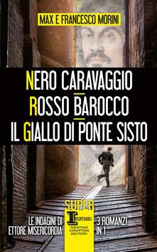 Nero Caravaggio-Rosso barocco-Il giallo di Ponte Sisto - Francesco Morini,Max Morini - ebook