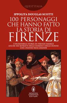 100 personaggi che hanno fatto la storia di Firenze - Ippolita Douglas Scotti - copertina