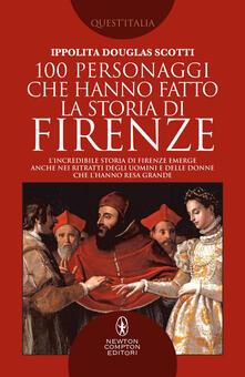 100 personaggi che hanno fatto la storia di Firenze - Ippolita Douglas Scotti - ebook
