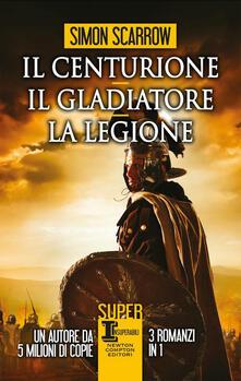 Il centurione-Il gladiatore-La legione - Simon Scarrow - copertina