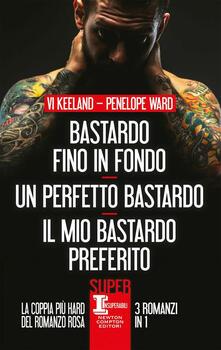 Bastardo fino in fondo-Un perfetto bastardo-Il mio bastardo preferito - Penelope Ward,Vi Keeland - copertina