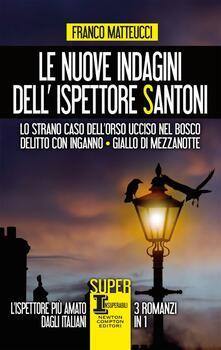 Le nuove indagini dell'ispettore Santoni: Lo strano caso dell'orso ucciso nel bosco-Delitto con inganno-Giallo di mezzanotte - Franco Matteucci - copertina