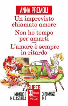 Un imprevisto chiamato amore-Non ho tempo per amarti-L'amore è sempre in ritardo - Anna Premoli - copertina