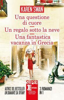 Una questione di cuore-Un regalo sotto la neve-Una fantastica vacanza in Grecia - Karen Swan - copertina