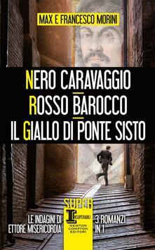 Nero Caravaggio-Rosso barocco-Il giallo di Ponte Sisto - Max Morini,Francesco Morini - copertina