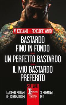 Bastardo fino in fondo-Un perfetto bastardo-Il mio bastardo preferito - Vi Keeland,Penelope Ward - ebook