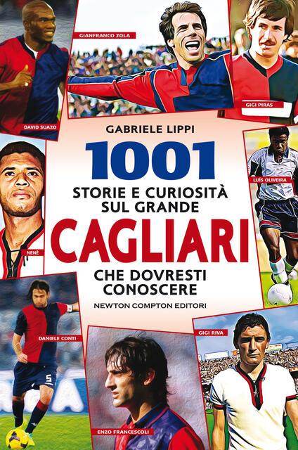 1001 storie e curiosità sul grande Cagliari che dovresti conoscere - Gabriele Lippi - copertina