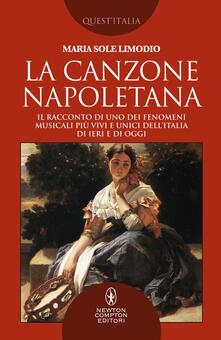 La canzone napoletana. Il racconto di uno dei fenomeni musicali più vivi e unici dell'Italia di ieri e di oggi - Maria Sole Limodio - ebook
