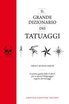 Il grande dizionario dei tatuaggi - Trent Aitken-Smith - copertina