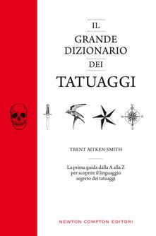 Il grande dizionario dei tatuaggi. Ediz. illustrata - Micol Cerato,Trent Aitken-Smith - ebook