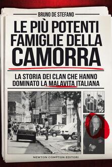 Le più potenti famiglie della camorra. La storia dei clan che hanno dominato la malavita italiana - Bruno De Stefano - ebook
