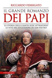 Il grande romanzo dei papi. La storia della Santa Sede attraverso le vite dei successori di San Pietro - Riccardo Ferrigato - copertina