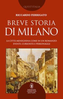 Breve storia di Milano. La città meneghina come in un romanzo: eventi, curiosità e personaggi - Riccardo Ferrigato - copertina