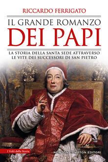 Il grande romanzo dei papi. La storia della Santa Sede attraverso le vite dei successori di San Pietro - Riccardo Ferrigato - ebook