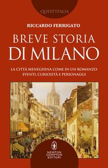 Breve storia di Milano. La città meneghina come in un romanzo: eventi, curiosità e personaggi - Riccardo Ferrigato - ebook