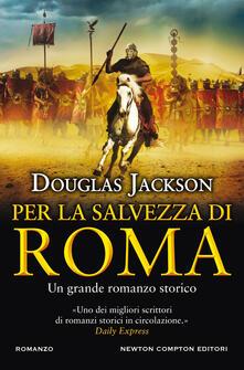 Per la salvezza di Roma - Douglas Jackson - copertina